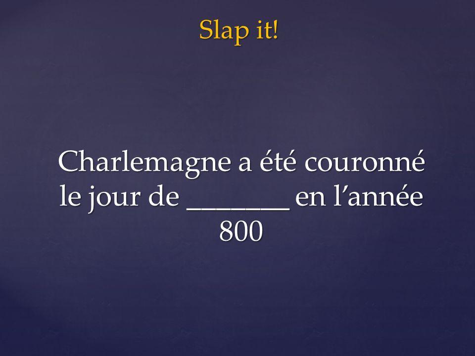 Slap it! Charlemagne a été couronné le jour de _______ en l'année 800