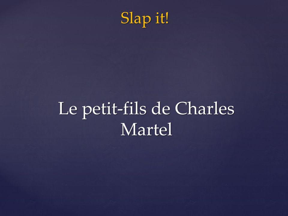 Slap it! Le petit-fils de Charles Martel