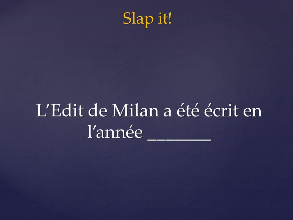 Slap it! L'Edit de Milan a été écrit en l'année _______