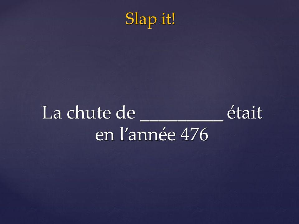 Slap it! La chute de _________ était en l'année 476