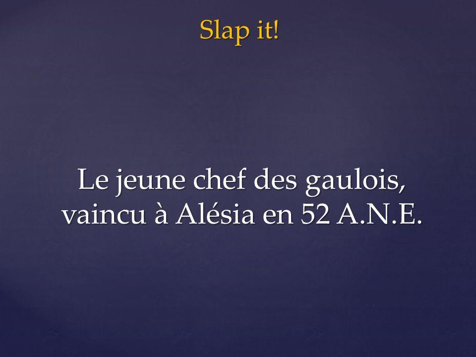 Slap it! Le jeune chef des gaulois, vaincu à Alésia en 52 A.N.E.