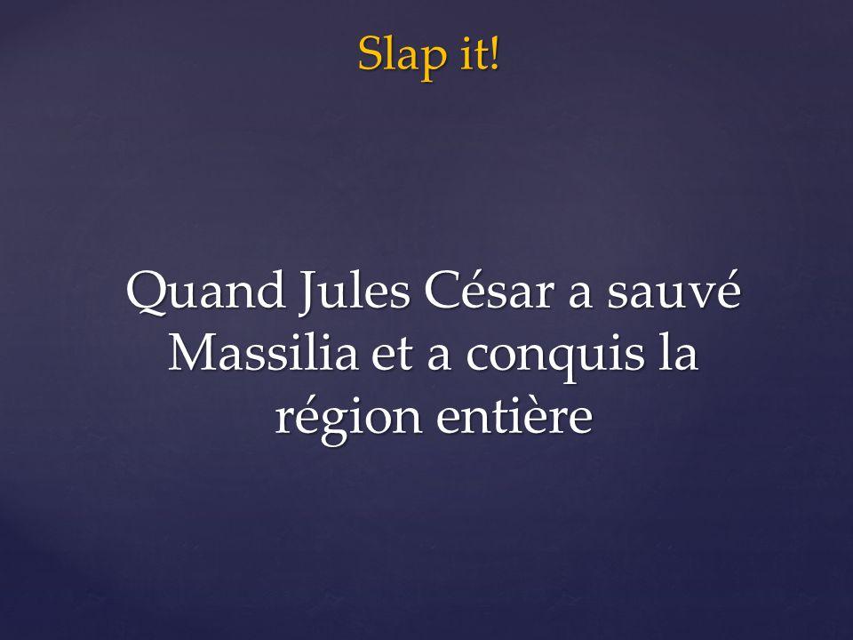 Slap it! Quand Jules César a sauvé Massilia et a conquis la région entière