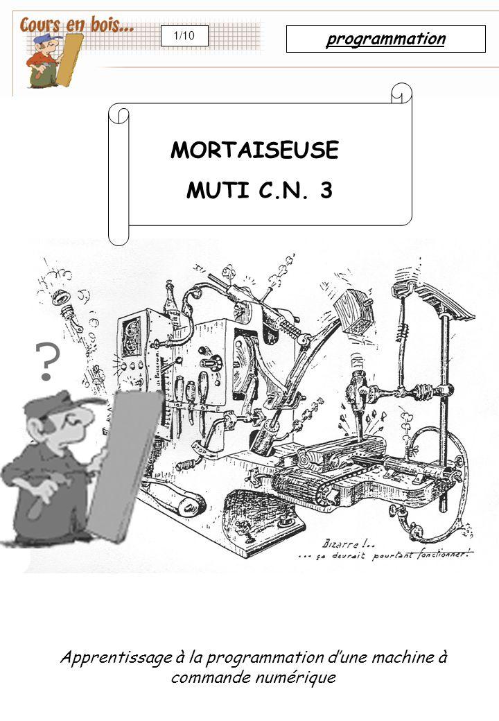 programmation 1/10 MORTAISEUSE MUTI C.N. 3 Apprentissage à la programmation d'une machine à commande numérique