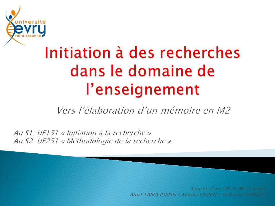 Au S1: UE151 « Initiation à la recherche » Au S2: UE251 « Méthodologie de la recherche » A partir d'un CM de M.