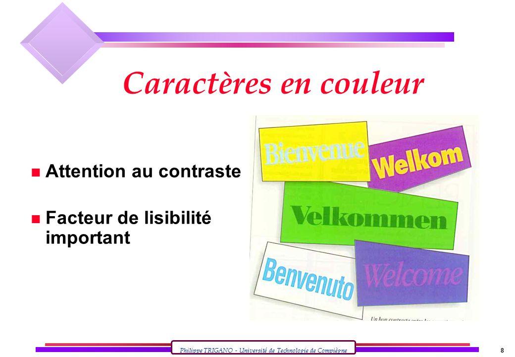 Philippe TRIGANO - Université de Technologie de Compiègne 8 Caractères en couleur n Attention au contraste n Facteur de lisibilité important