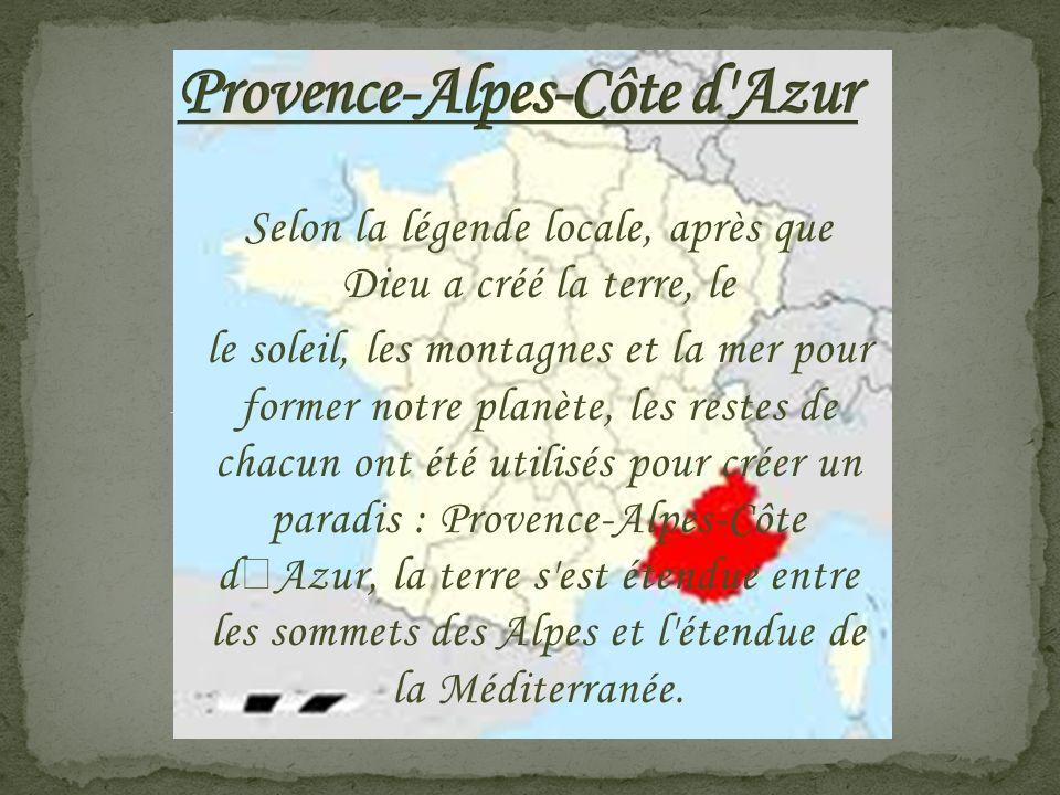 Selon la légende locale, après que Dieu a créé la terre, le le soleil, les montagnes et la mer pour former notre planète, les restes de chacun ont été utilisés pour créer un paradis : Provence-Alpes-Côte d'Azur, la terre s est étendue entre les sommets des Alpes et l étendue de la Méditerranée.