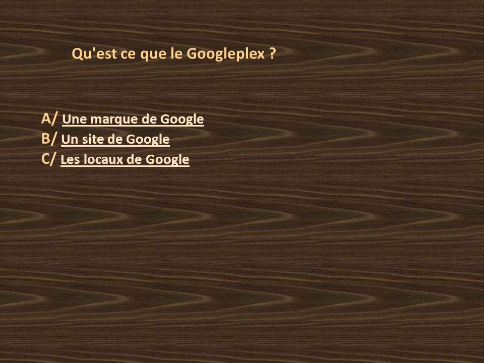 Qu est ce que le Googleplex .
