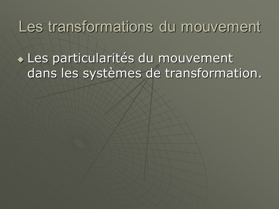 Les transformations du mouvement  La construction de systèmes de transformation.