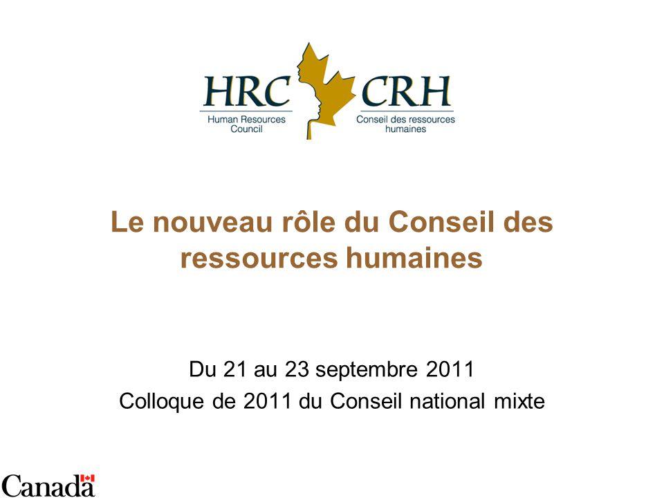 Le nouveau rôle du Conseil des ressources humaines Du 21 au 23 septembre 2011 Colloque de 2011 du Conseil national mixte
