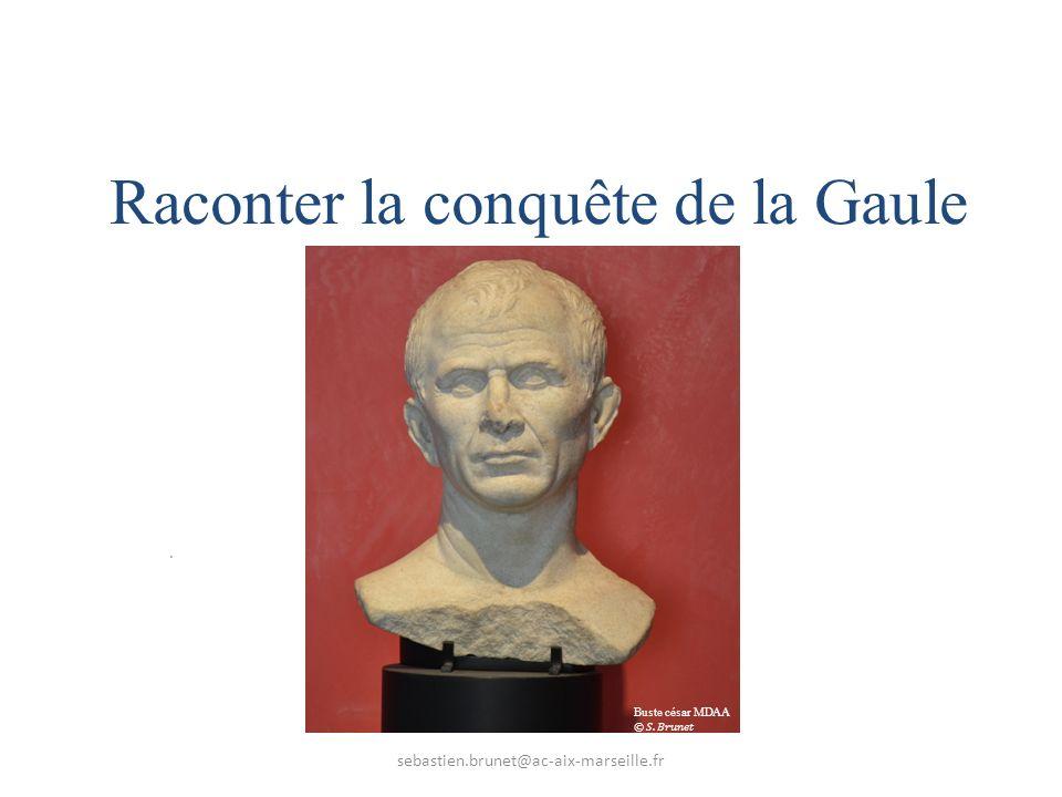 Raconter la conquête de la Gaule. sebastien.brunet@ac-aix-marseille.fr