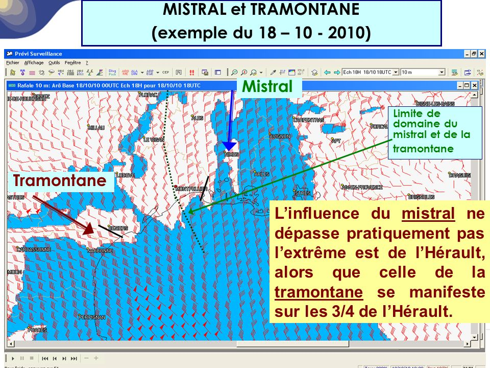 MISTRAL -TRAMONTANE MISTRAL et TRAMONTANE (exemple du 18 – 10 - 2010) Mistral Tramontane Limite de domaine du mistral et de la tramontane L'influence