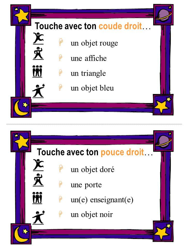 Sur un pied, touche… H un objet orange Hun carré Hun coin H un objet blanc En groupe de 3, touchez… H un objet vert Hun coin Hun(e) enseignant(e) H un objet blanc