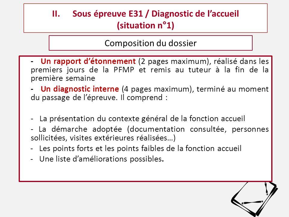 - Un rapport d'étonnement (2 pages maximum), réalisé dans les premiers jours de la PFMP et remis au tuteur à la fin de la première semaine - Un diagnostic interne (4 pages maximum), terminé au moment du passage de l'épreuve.