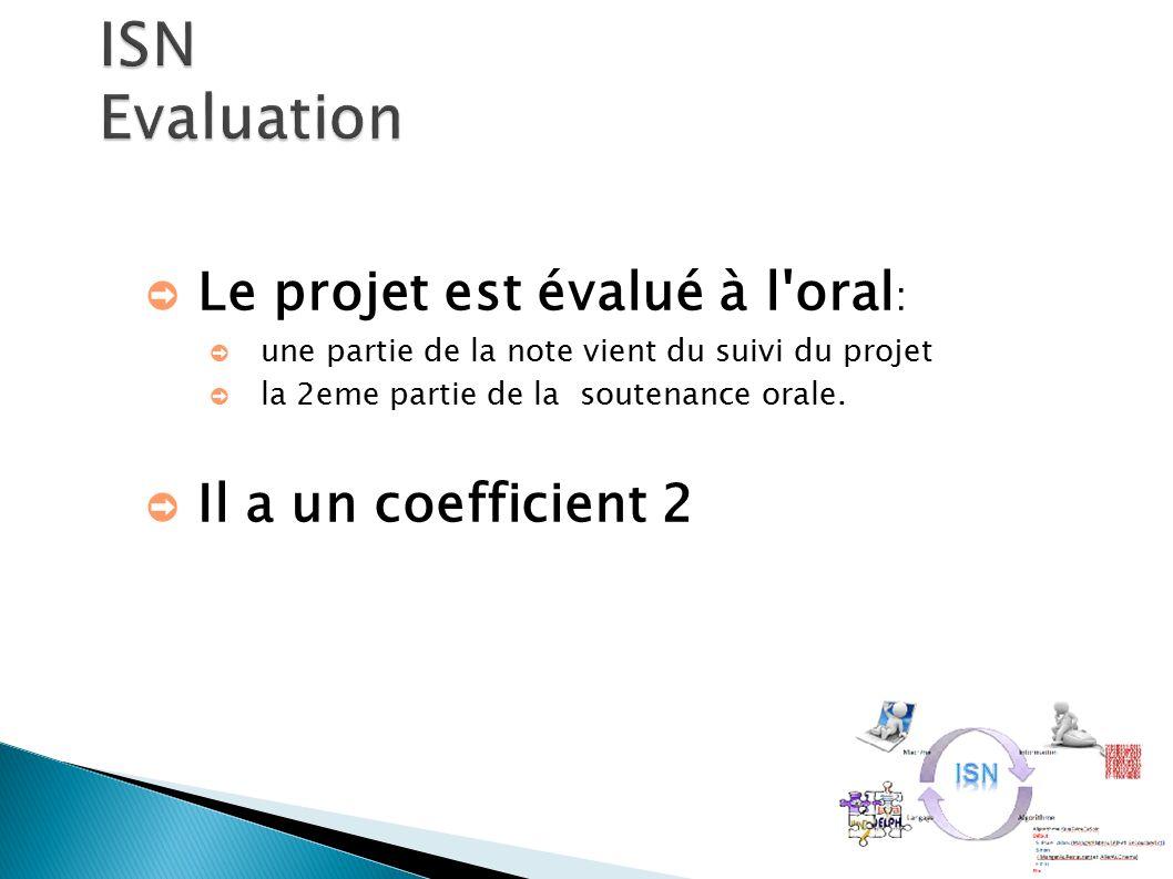 ➲ Le projet est évalué à l oral : ➲ une partie de la note vient du suivi du projet ➲ la 2eme partie de la soutenance orale.