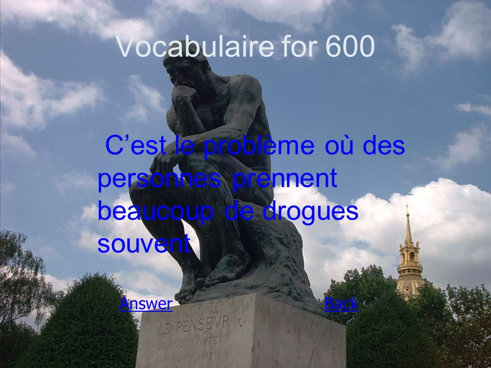 Vocabulaire for 600 C'est le problème où des personnes prennent beaucoup de drogues souvent AnswerBack