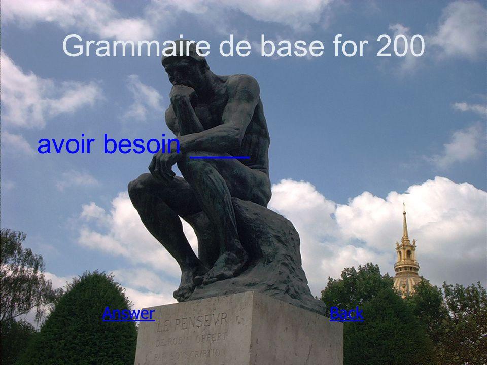 Grammaire de base for 200 avoir besoin ____ AnswerBack