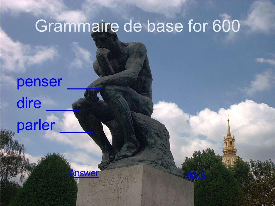 Grammaire de base for 600 penser ____ dire ____ parler ____ Answer Back