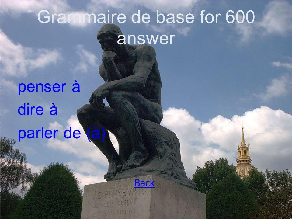 Grammaire de base for 600 answer penser à dire à parler de (à) Back