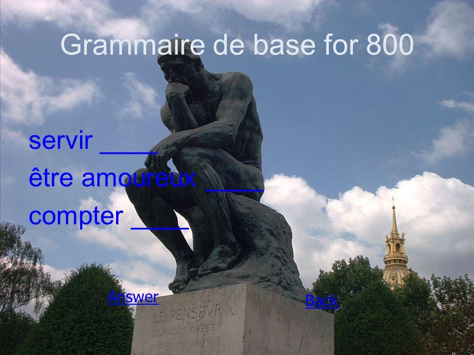 Grammaire de base for 800 servir ____ être amoureux ____ compter ____ Answer Back