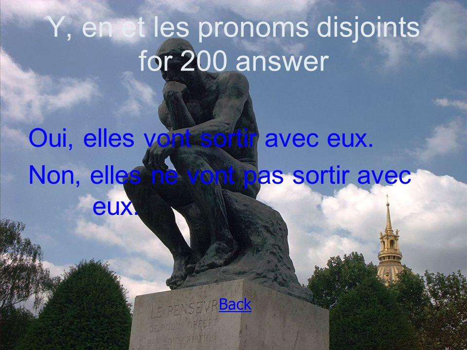 Y, en et les pronoms disjoints for 200 answer Oui, elles vont sortir avec eux.