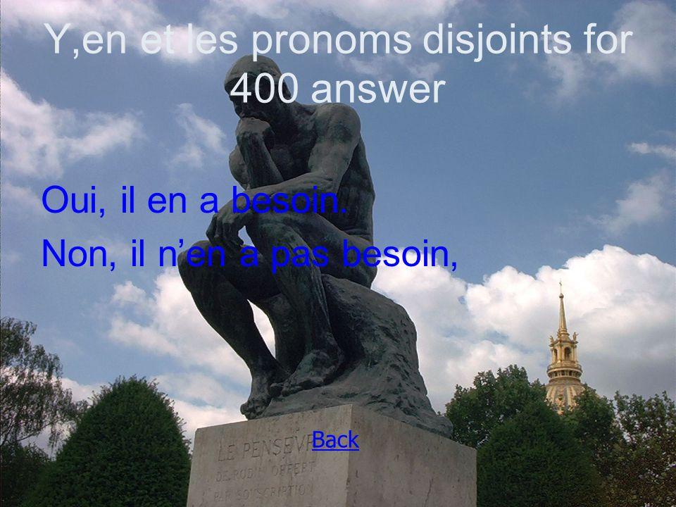 Y,en et les pronoms disjoints for 400 answer Oui, il en a besoin. Non, il n'en a pas besoin, Back