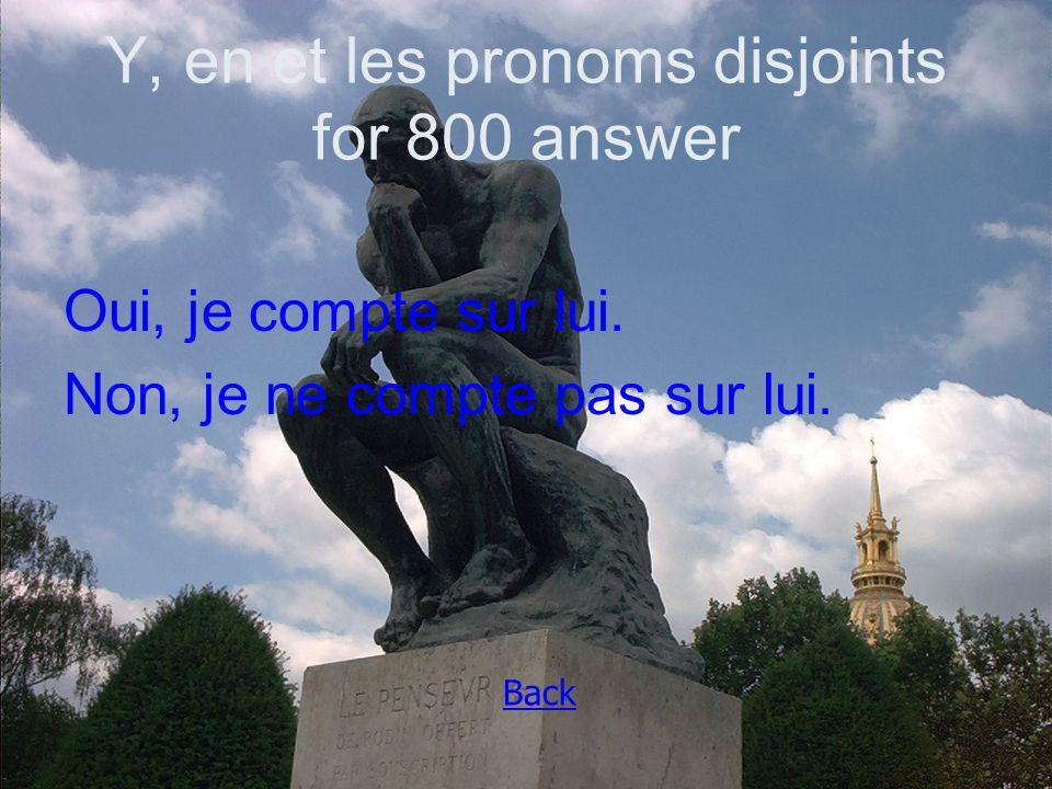 Y, en et les pronoms disjoints for 800 answer Oui, je compte sur lui.