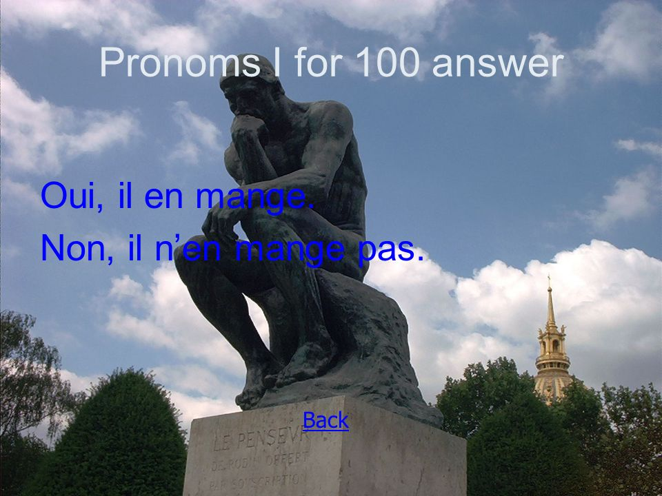 Pronoms I for 100 answer Oui, il en mange. Non, il n'en mange pas. Back