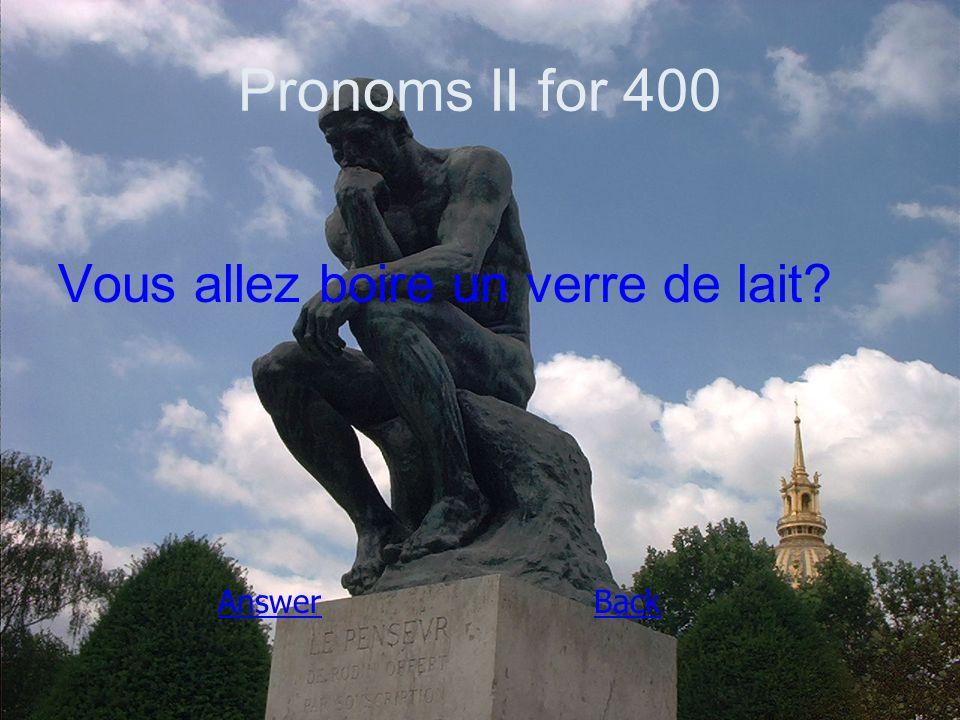 Pronoms II for 400 Vous allez boire un verre de lait AnswerBack