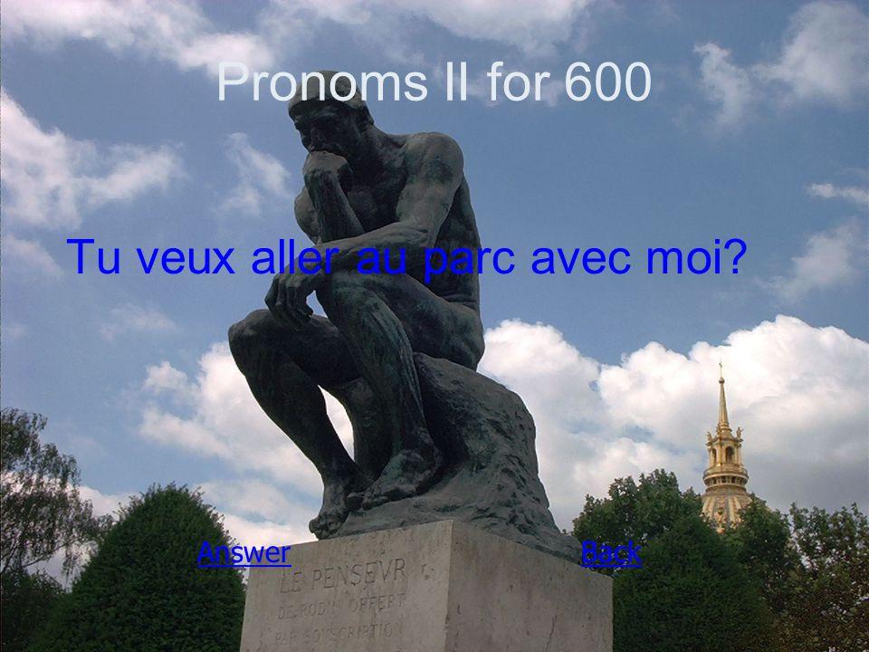 Pronoms II for 600 Tu veux aller au parc avec moi AnswerBack