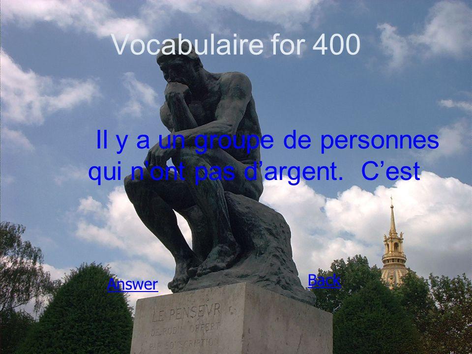 Vocabulaire for 400 Il y a un groupe de personnes qui n'ont pas d'argent. C'est Answer Back