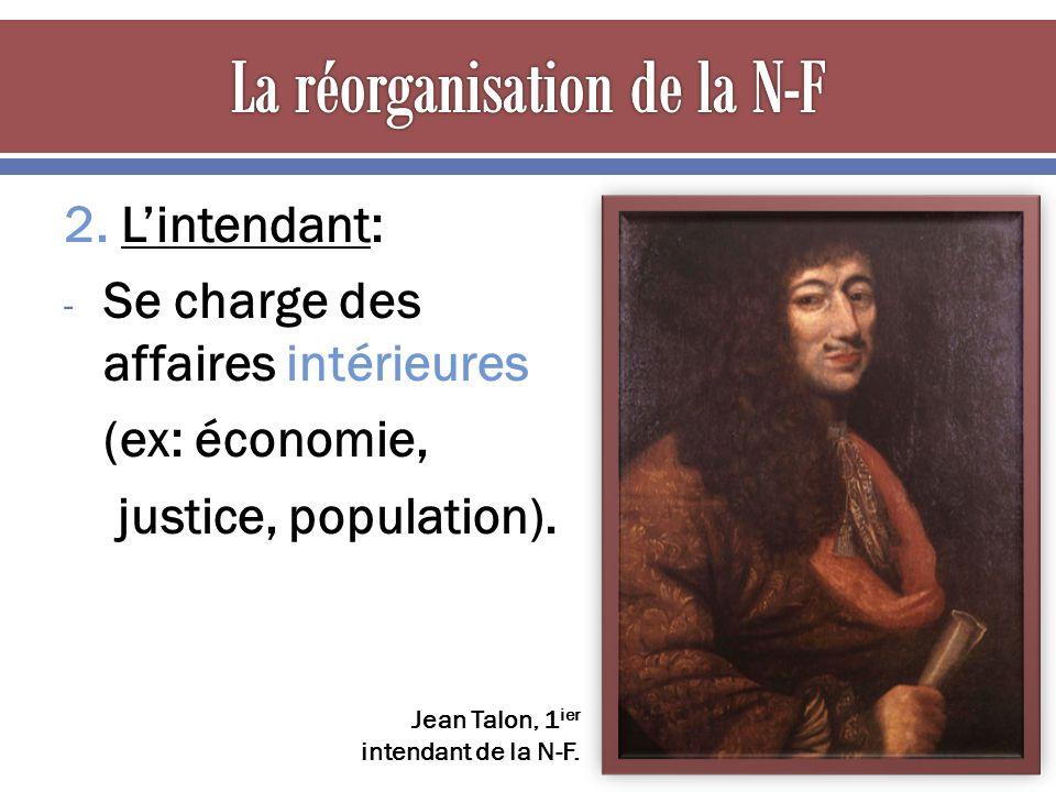 2. L'intendant: - Se charge des affaires intérieures (ex: économie, justice, population).