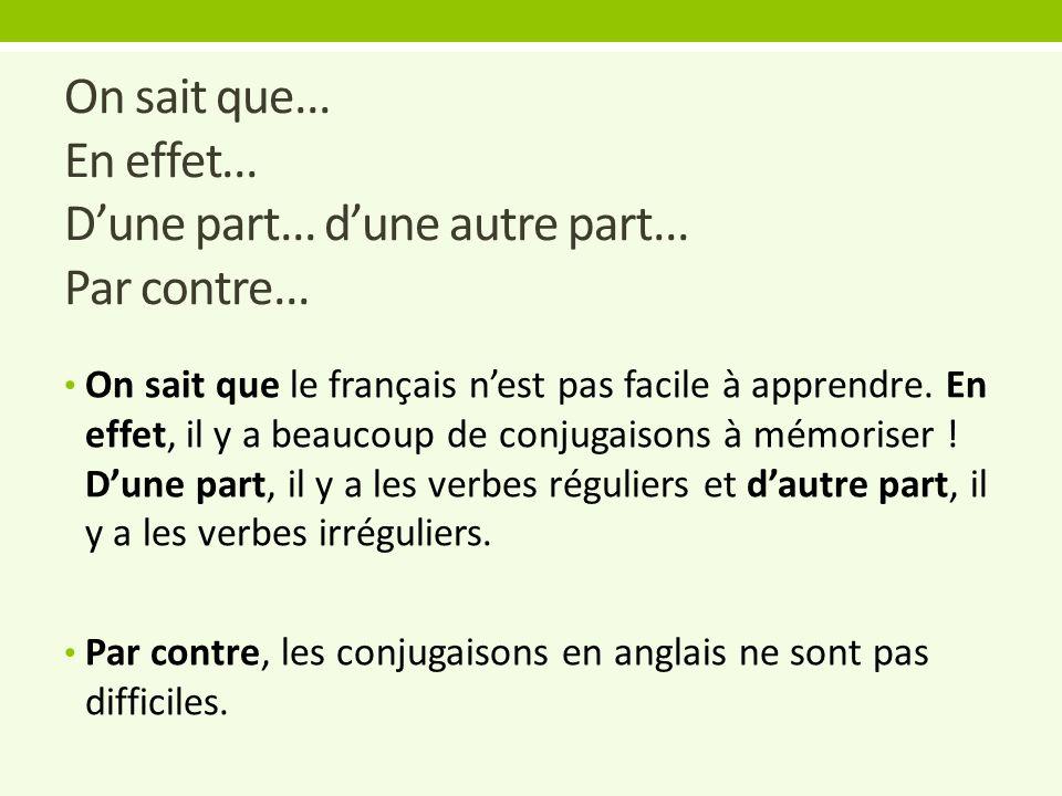 On sait que... En effet... D'une part... d'une autre part... Par contre... On sait que le français n'est pas facile à apprendre. En effet, il y a beau