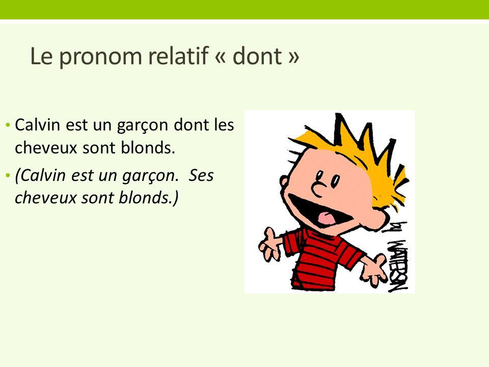 Le pronom relatif « dont » Calvin est un garçon dont les cheveux sont blonds. (Calvin est un garçon. Ses cheveux sont blonds.)