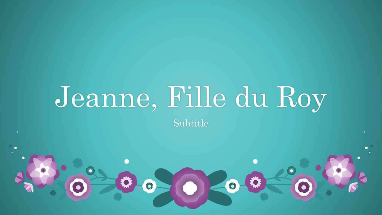 Jeanne, Fille du RoyJeanne, Fille du Roy Subtitle