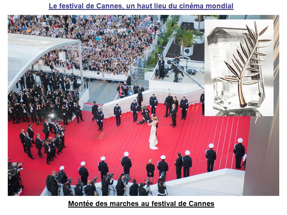 Le festival de Cannes, un haut lieu du cinéma mondial Montée des marches au festival de Cannes