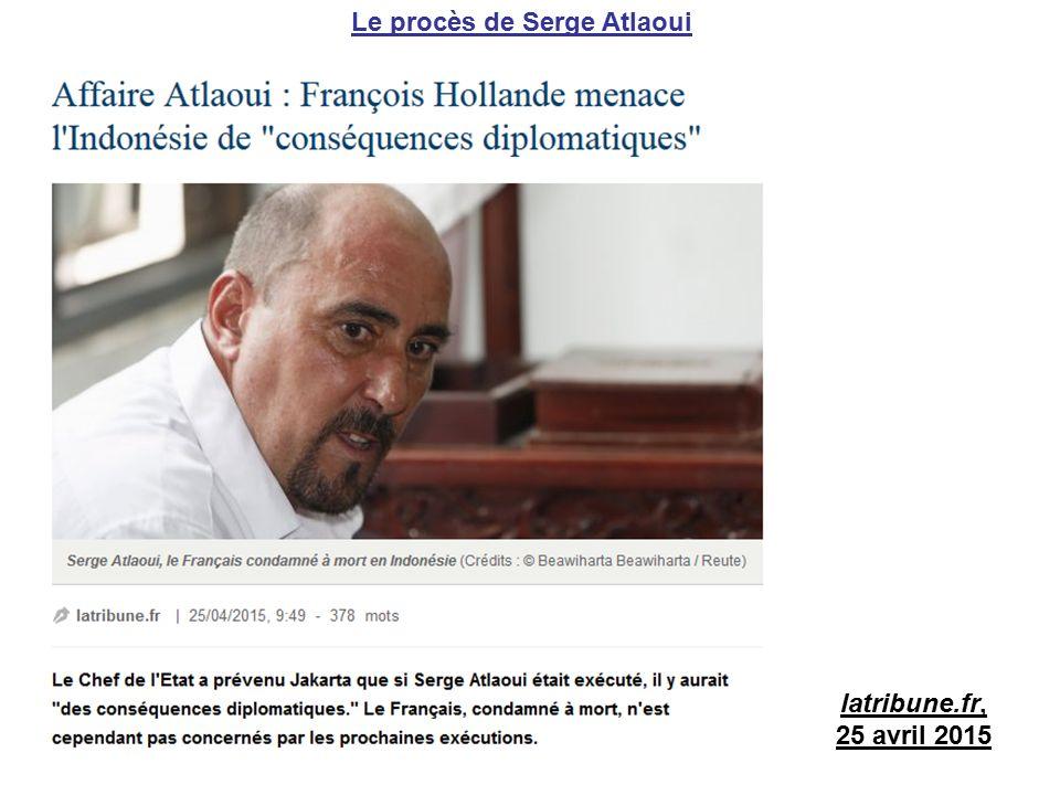 Le procès de Serge Atlaoui latribune.fr, 25 avril 2015