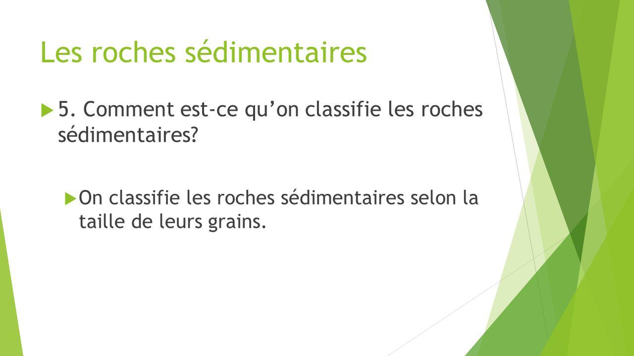 Les roches sédimentaires  5. Comment est-ce qu'on classifie les roches sédimentaires?  On classifie les roches sédimentaires selon la taille de leur