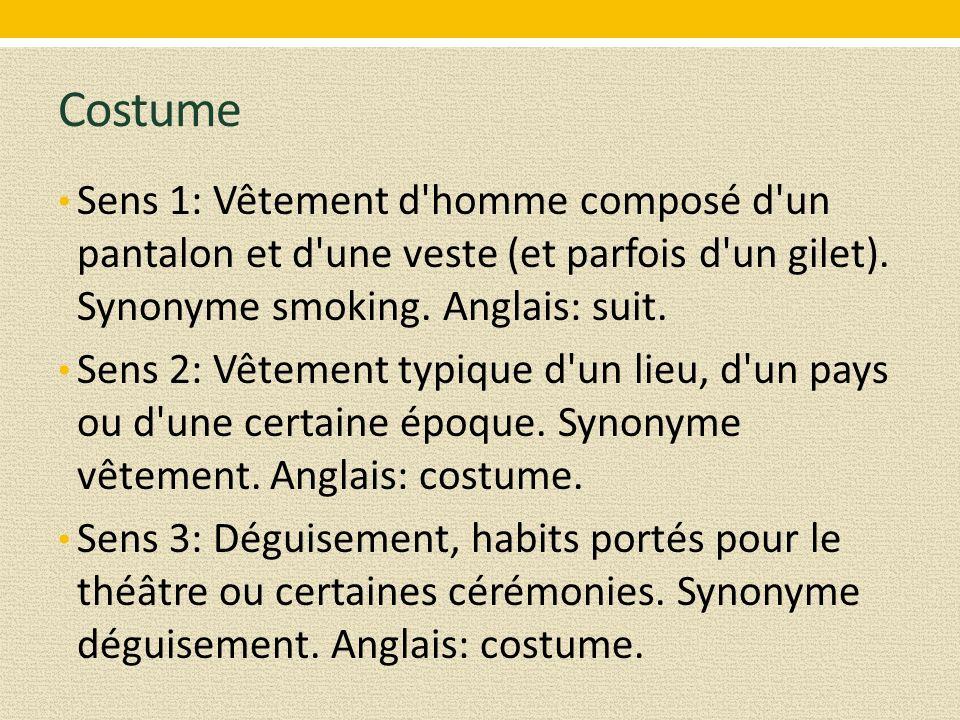 Costume Sens 1: Vêtement d homme composé d un pantalon et d une veste (et parfois d un gilet).