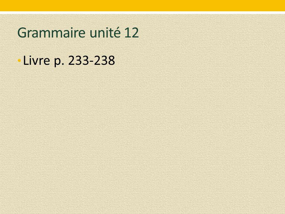 Grammaire unité 12 Livre p. 233-238
