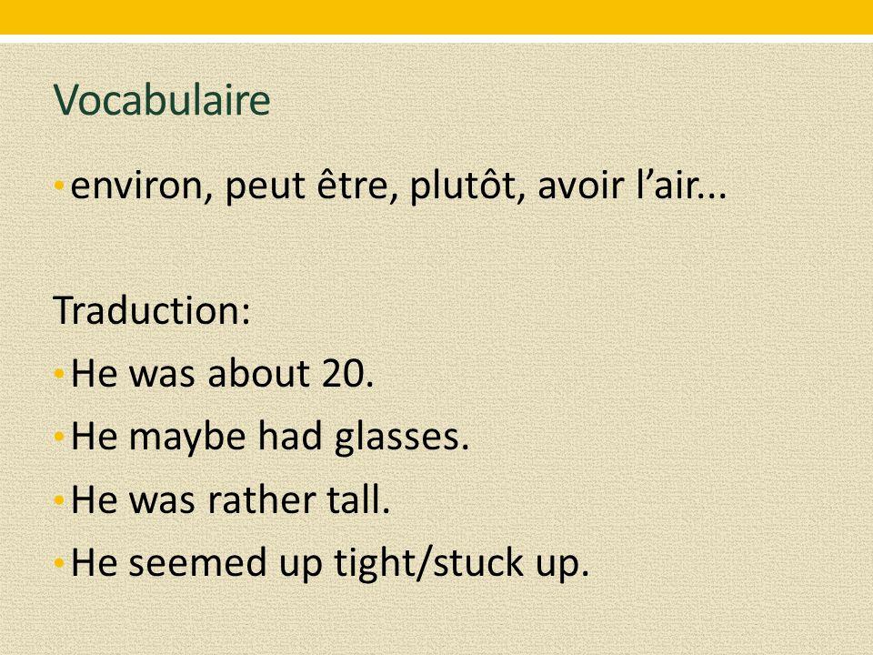 Vocabulaire environ, peut être, plutôt, avoir l'air...