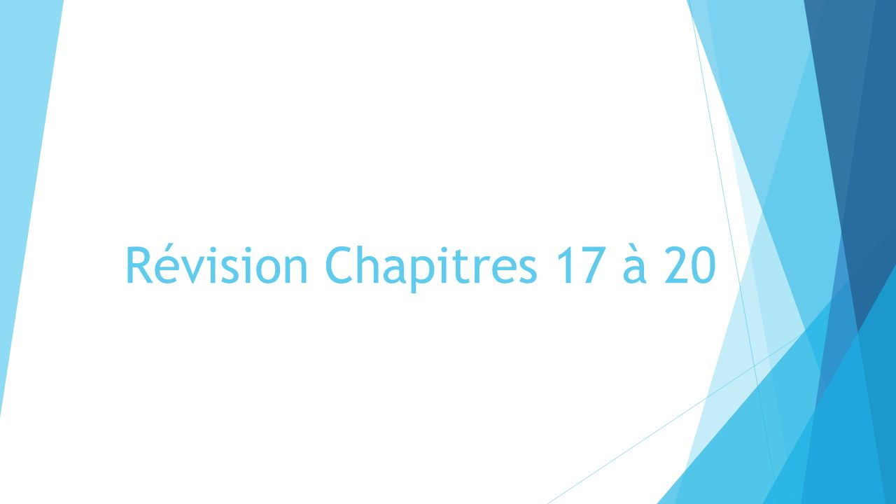 Révision Chapitres 17 à 20
