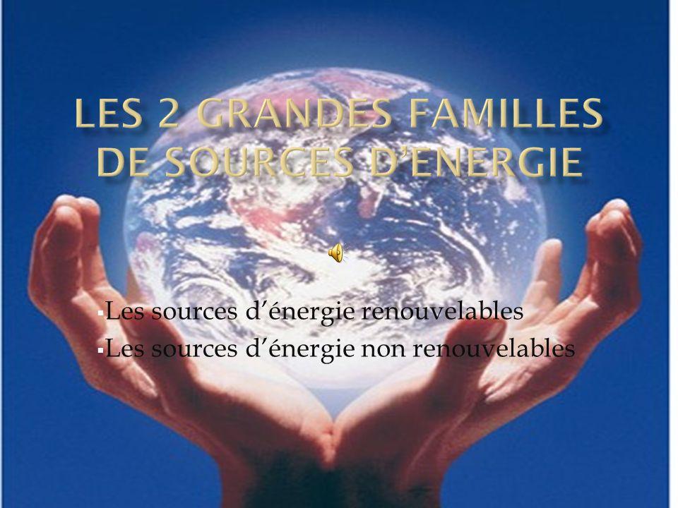  Les sources d'énergie renouvelables  Les sources d'énergie non renouvelables