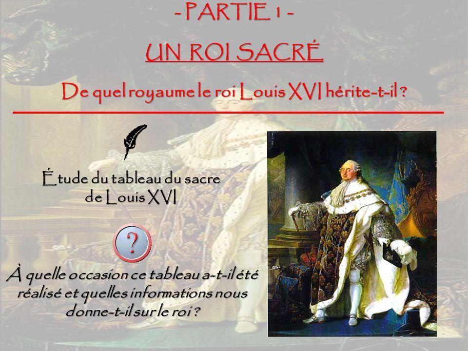 - PARTIE 1 - UN ROI SACRÉ De quel royaume le roi Louis XVI hérite-t-il .