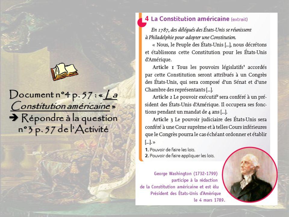 Document n°4 p. 57 : « La Constitution américaine »  Répondre à la question n°3 p.