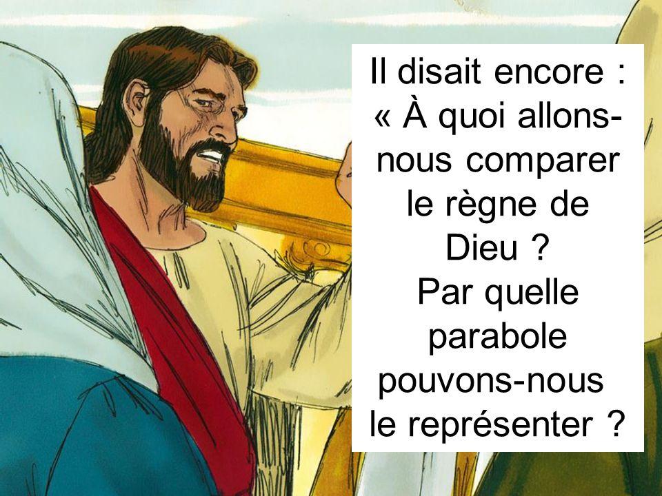 Il disait encore : « À quoi allons- nous comparer le règne de Dieu .