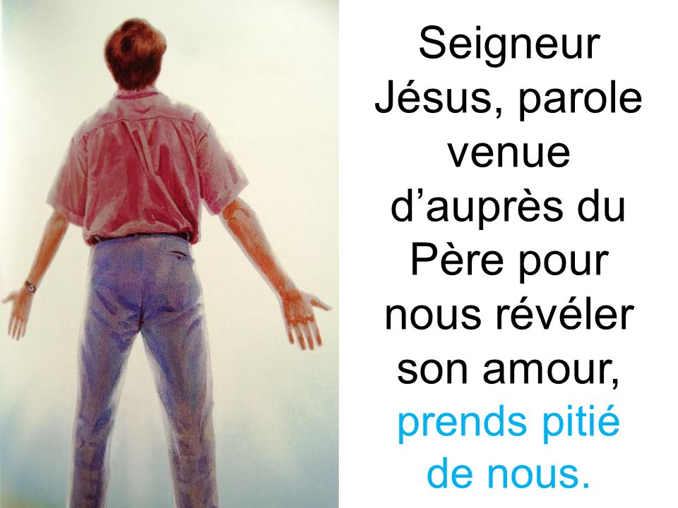 Seigneur Jésus, parole venue d'auprès du Père pour nous révéler son amour, prends pitié de nous.