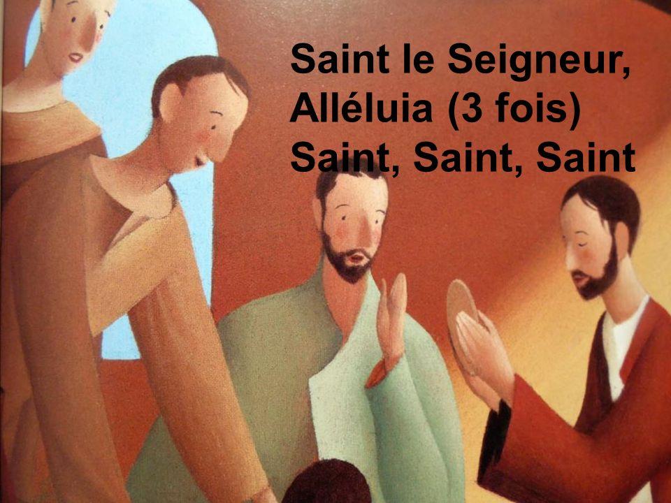 Saint le Seigneur, Alléluia (3 fois) Saint, Saint, Saint