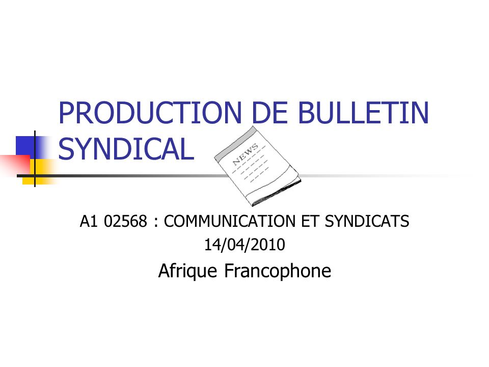 PRODUCTION DE BULLETIN SYNDICAL A : COMMUNICATION ET SYNDICATS 14/04/2010 Afrique Francophone