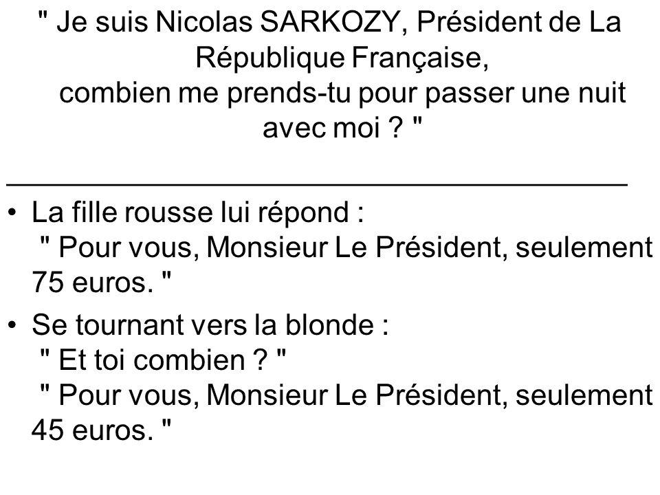 Je suis Nicolas SARKOZY, Président de La République Française, combien me prends-tu pour passer une nuit avec moi .