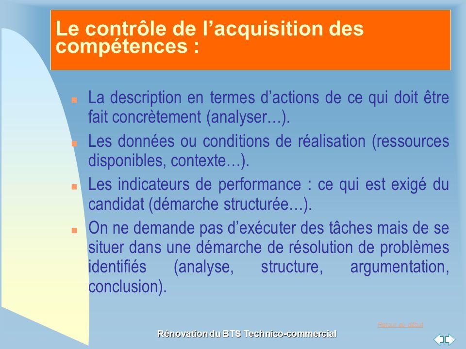 Retour au début Rénovation du BTS Technico-commercial Le contrôle de l'acquisition des compétences : n La description en termes d'actions de ce qui doit être fait concrètement (analyser…).